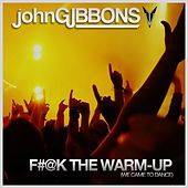 F#@k The Warm-Up (We Came To Dance) by John Gibbons