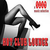 HOT CLUB LOUNGE A Sexy Music Selection by Various Artists