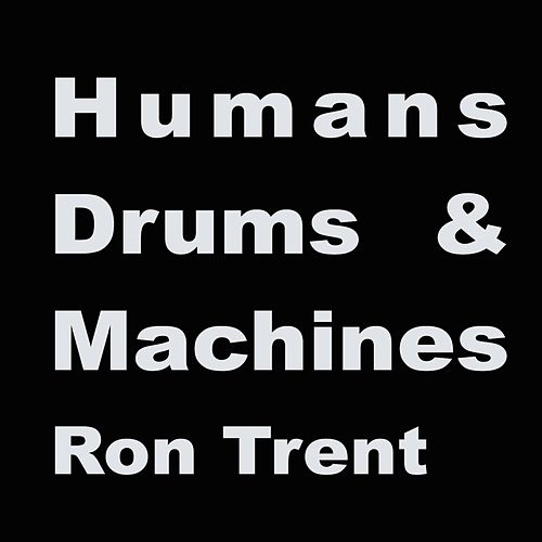 Humans, Drums & Machines Album Sampler 1 by Ron Trent
