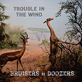 Bruisers & Doozers by Trouble in the Wind