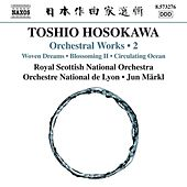 Toshio Hosokawa: Woven Dreams, Blossoming II & Circulating Ocean by Various Artists