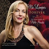 Forever: The Love Poems of Pablo Neruda by Ute Lemper