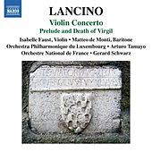 Lancino: Violin Concerto & Prelude and Death of Virgil by Various Artists