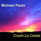 Cruisin' La Cresta by Michael Paulo