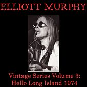 Vintage Series, Vol. 3 (Hello Long Island 1974) by Elliott Murphy