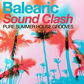 Balearic Sound Clash - Pure Summer House Grooves by Various Artists