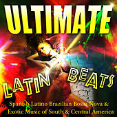 Ultimate Latin Beats - Spanish Latino Brazilian Bossa Nova & Exotic Music of South & Central America von Various Artists