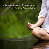 Classic Guitar Love Songs: Love the One You're With by The O'Neill Brothers Group