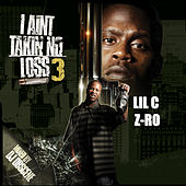I Ain't Takin No Loss 3 by LIL C