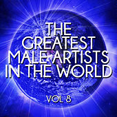 The Greatest Male Artists in the World, Vol. 8 von Various Artists