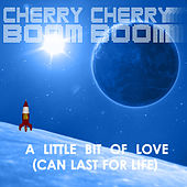 A Little Bit of Love (Can Last for Life) - EP by Cherry Cherry Boom Boom