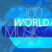 100 World Music Songs by Various Artists