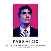 Crying on the Dancefloor (Remixes) by Parralox