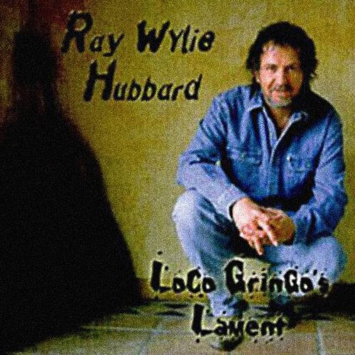 Loco Gringo's Lament by Ray Wylie Hubbard