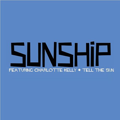 Tell The Sun (feat. Charlotte Kelly) - EP by Sunship