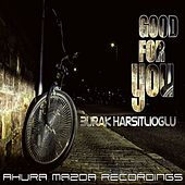 Good For You by Burak Harsitlioglu