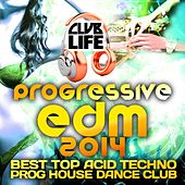 Club Life 2014 - Best Of Top Progressive House, Acid Techno, Hard Trance, Psychedelic Electronic by Various Artists