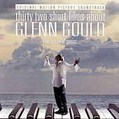 32 Short Films About Glenn Gould - Music from the Film by Glenn Gould