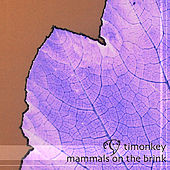 Mammals On The Brink (Unmixed CD) by Timonkey