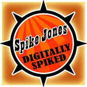 Digitally Spiked by Spike Jones
