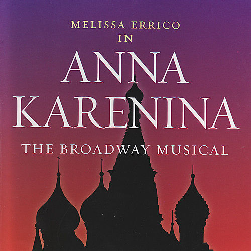 Anna Karenina - The Broadway Musical by Melissa Errico