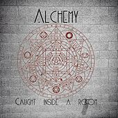 Caught Inside a Room by Alchemy