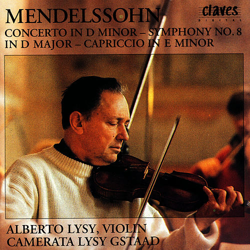 Felix Mendelssohn: Concerto In D Minor / Symphony No. 8 In D Major / Capriccio In E Minor by Alberto Lysy