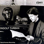 Karl Amadeus Hartmann: Works For Solo Violin by Karl Amadeus Hartmann