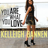 You Are What You Love by Kelleigh Bannen