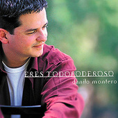Eres Todopoderoso by Danilo Montero