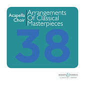 A Capella Choir: Arrangements of Classical Masterpieces for Chamber Choir by The Cavendish Voices