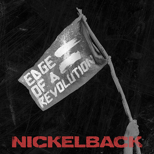 Edge Of A Revolution by Nickelback