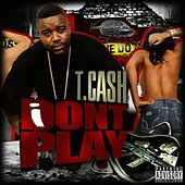 I Don't Play by T. Cash
