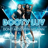 Don't Mess With My Man by Booty Luv