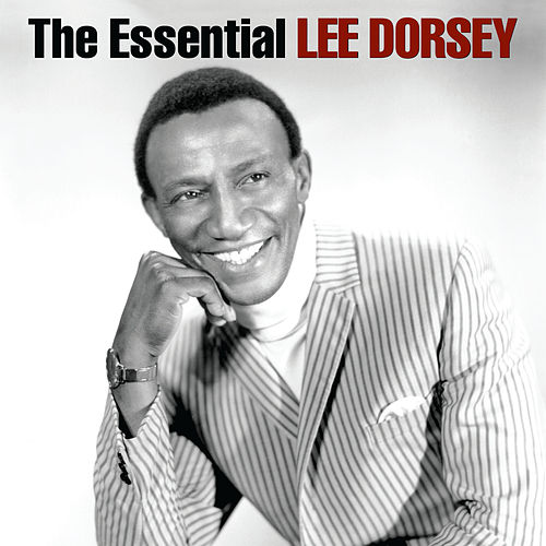 The Essential Lee Dorsey by Lee Dorsey