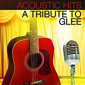 Acoustic Hits - A Tribute to Glee by Acoustic Hits
