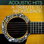 Acoustic Hits - A Tribute to Nickelback by Acoustic Hits