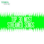Top 30 Most Streamed Songs by Various Artists