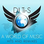 DJ Ti-S a World of Music Hits & Remixes by Various Artists