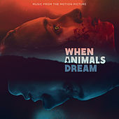 When Animals Dream - Music from the Motion Picture by Various Artists