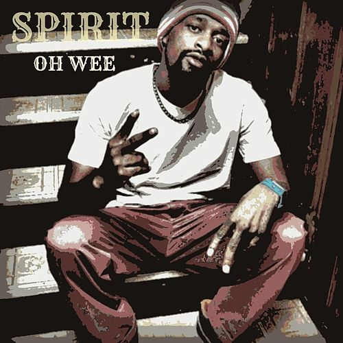 Oh Wee (feat. B-Dot & Ch. 7) by Spirit