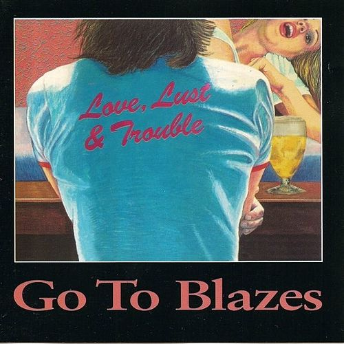 Love, Lust & Trouble (deluxe version) by Go To Blazes