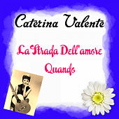 La Strada Dell'amore by Caterina Valente