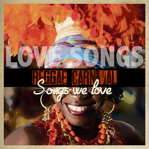 Reggae Carnival Songs We Love - Love Songs by Various Artists