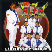 Lagrimas de Sangre by Grupo Alfa 7