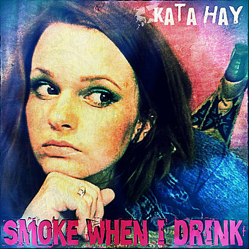 Smoke When I Drink by Kata Hay