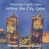 Saturday Night Jams: Within the City Gates by Fermin Spanish Guitar