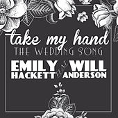 Take My Hand (The Wedding Song) [feat. Will Anderson] by Emily Hackett