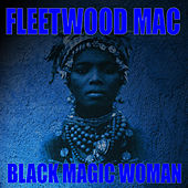 Black Magic Woman by Fleetwood Mac