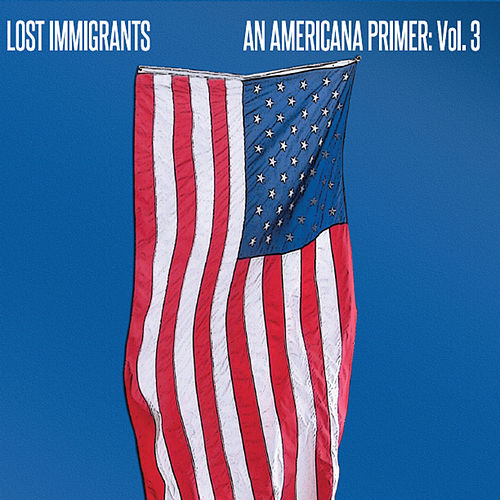 An Americana Primer, Vol. 3 by Lost Immigrants